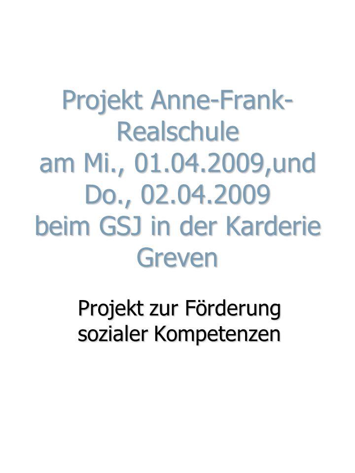 Projekt Anne-Frank- Realschule am Mi., 01.04.2009,und Do., 02.04.2009 beim GSJ in der Karderie Greven Projekt zur Förderung sozialer Kompetenzen
