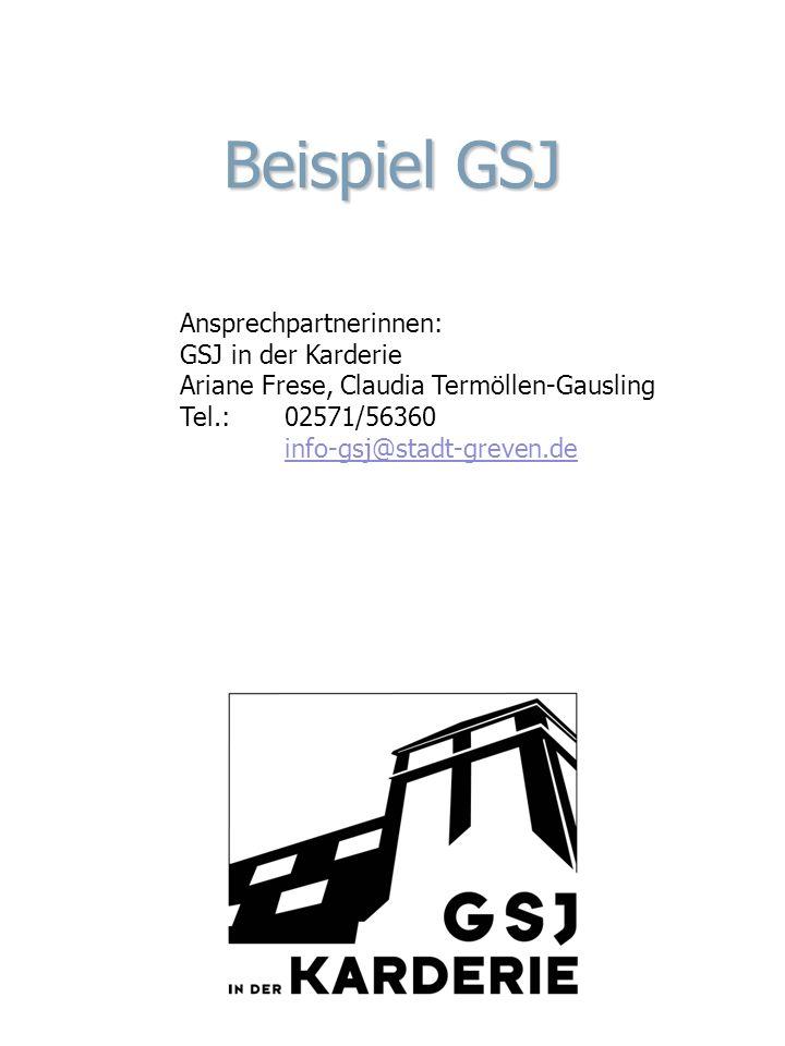 Beispiel GSJ Ansprechpartnerinnen: GSJ in der Karderie Ariane Frese, Claudia Termöllen-Gausling Tel.: 02571/56360 info-gsj@stadt-greven.de