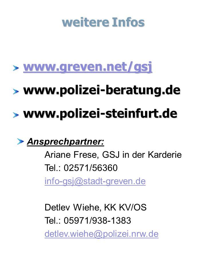 weitere Infos www.greven.net/gsj www.polizei-beratung.dewww.polizei-steinfurt.de Ansprechpartner: Ariane Frese, GSJ in der Karderie Tel.: 02571/56360 info-gsj@stadt-greven.de Detlev Wiehe, KK KV/OS Tel.: 05971/938-1383 detlev.wiehe@polizei.nrw.de