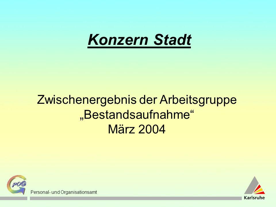 Personal- und Organisationsamt Zwischenergebnis der Arbeitsgruppe Bestandsaufnahme März 2004 Konzern Stadt