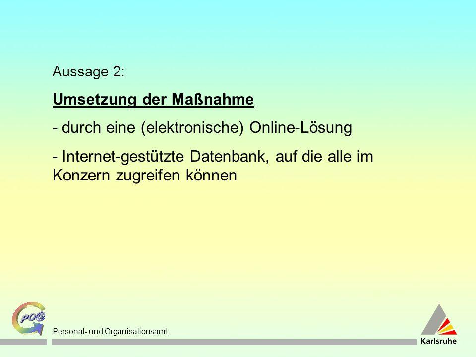 Personal- und Organisationsamt Aussage 2: Umsetzung der Maßnahme - durch eine (elektronische) Online-Lösung - Internet-gestützte Datenbank, auf die alle im Konzern zugreifen können