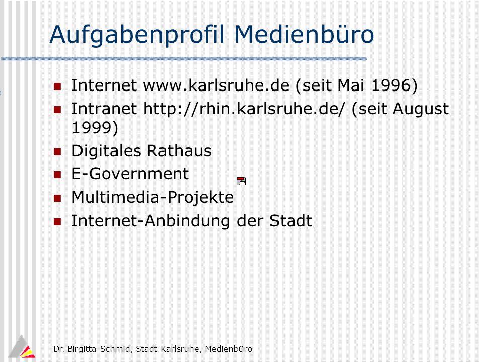 Dr. Birgitta Schmid, Stadt Karlsruhe, Medienbüro Aufgabenprofil Medienbüro Internet www.karlsruhe.de (seit Mai 1996) Intranet http://rhin.karlsruhe.de