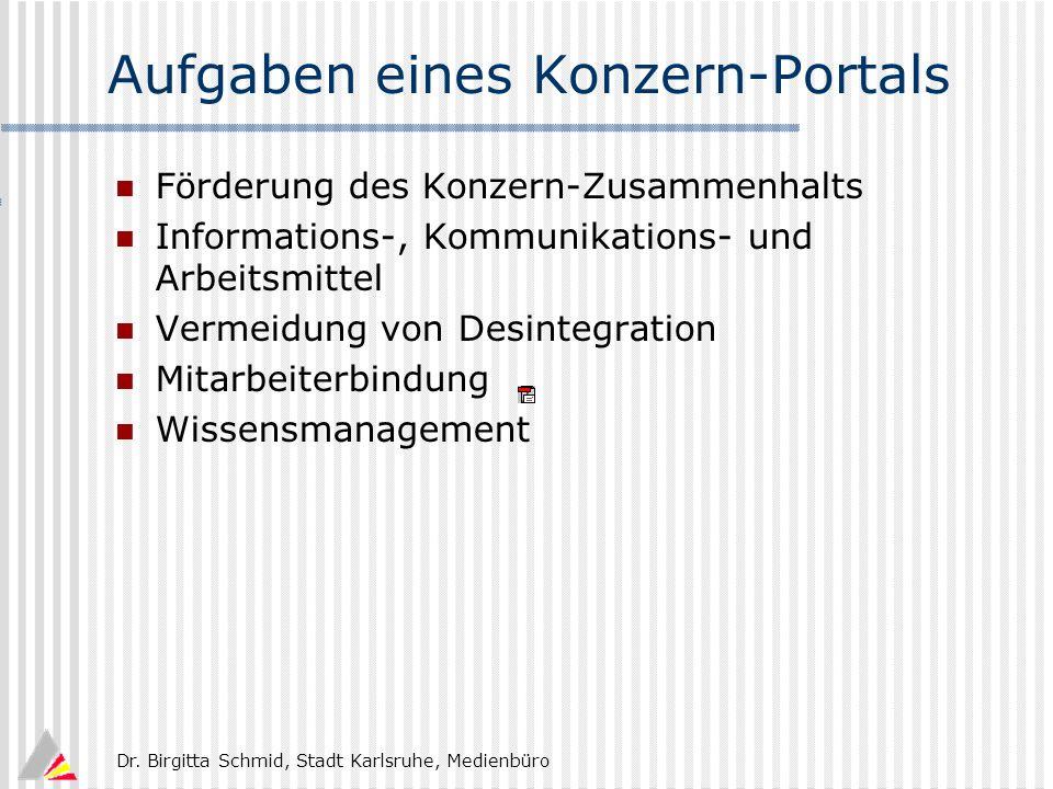 Dr. Birgitta Schmid, Stadt Karlsruhe, Medienbüro Aufgaben eines Konzern-Portals Förderung des Konzern-Zusammenhalts Informations-, Kommunikations- und