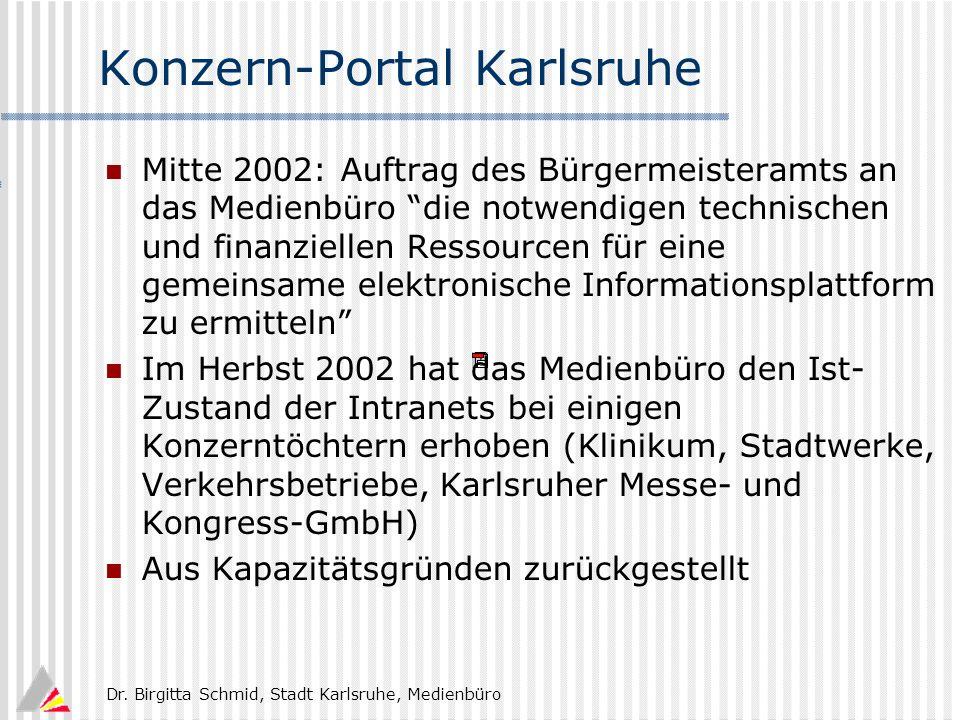 Dr. Birgitta Schmid, Stadt Karlsruhe, Medienbüro Konzern-Portal Karlsruhe Mitte 2002: Auftrag des Bürgermeisteramts an das Medienbüro die notwendigen