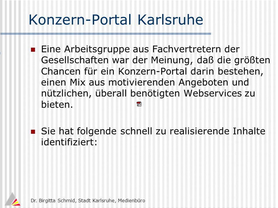 Dr. Birgitta Schmid, Stadt Karlsruhe, Medienbüro Konzern-Portal Karlsruhe Eine Arbeitsgruppe aus Fachvertretern der Gesellschaften war der Meinung, da