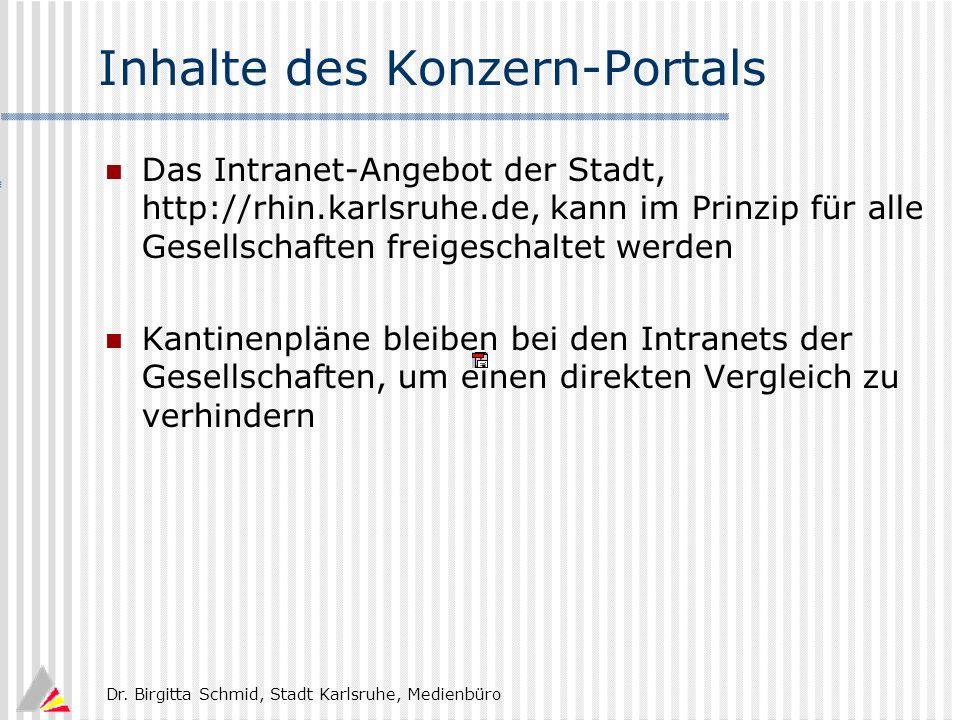 Dr. Birgitta Schmid, Stadt Karlsruhe, Medienbüro Inhalte des Konzern-Portals Das Intranet-Angebot der Stadt, http://rhin.karlsruhe.de, kann im Prinzip