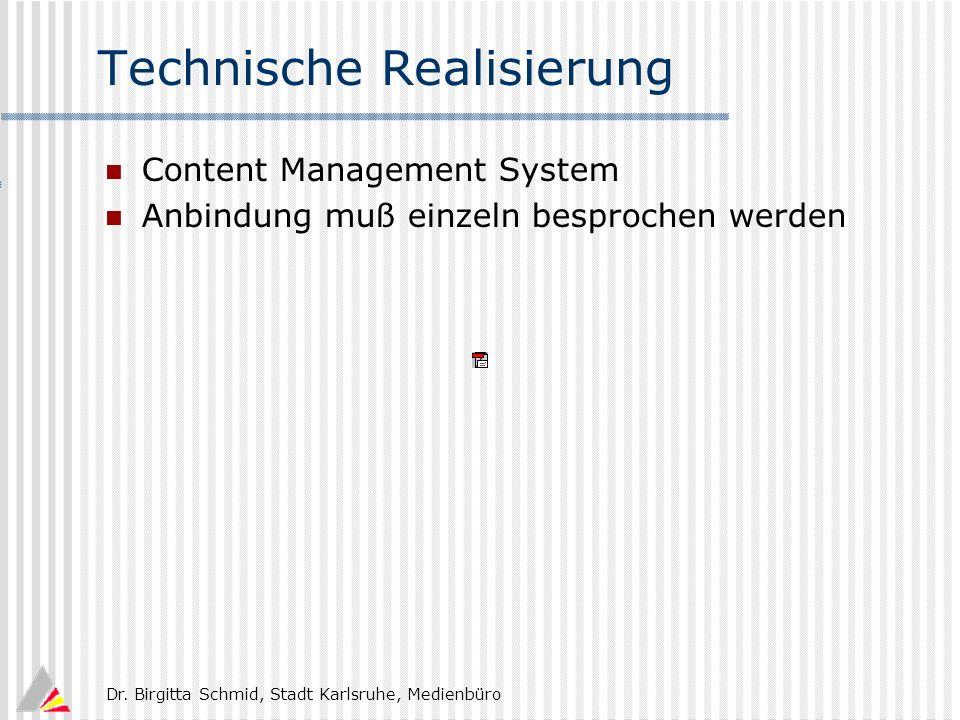 Dr. Birgitta Schmid, Stadt Karlsruhe, Medienbüro Technische Realisierung Content Management System Anbindung muß einzeln besprochen werden