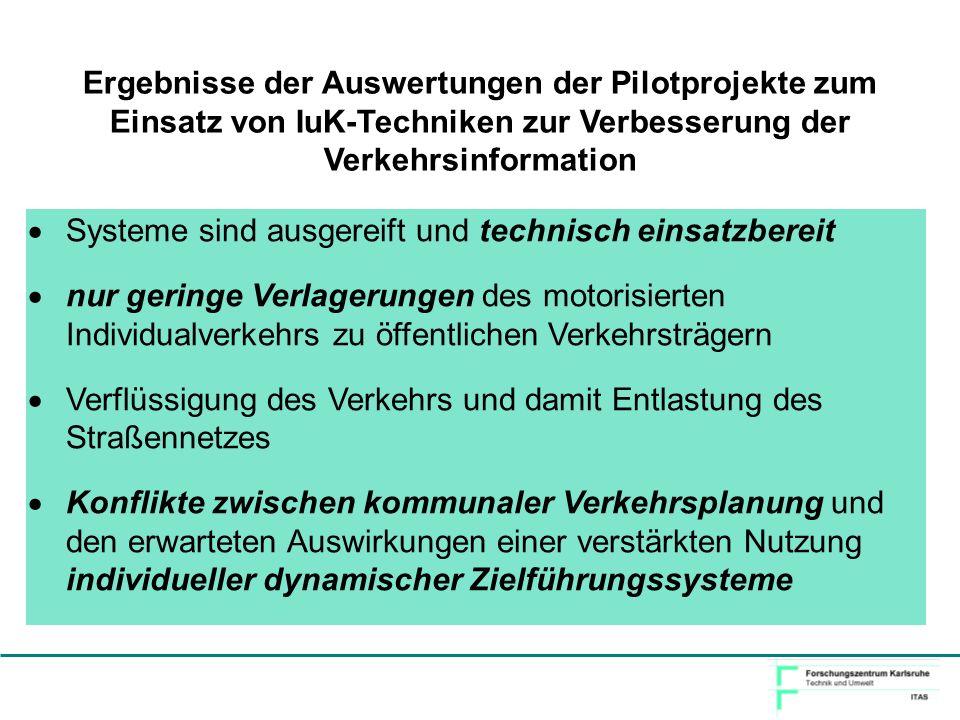 Ergebnisse der Auswertungen der Pilotprojekte zum Einsatz von IuK-Techniken zur Verbesserung der Verkehrsinformation Systeme sind ausgereift und techn
