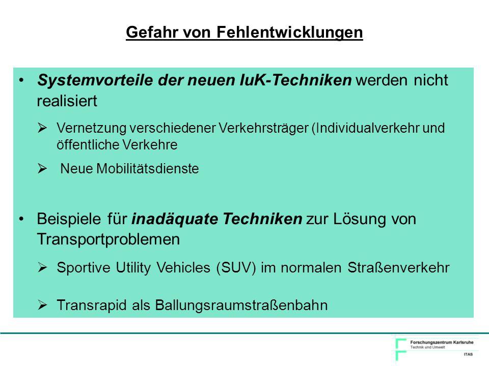 Systemvorteile der neuen IuK-Techniken werden nicht realisiert Vernetzung verschiedener Verkehrsträger (Individualverkehr und öffentliche Verkehre Neu