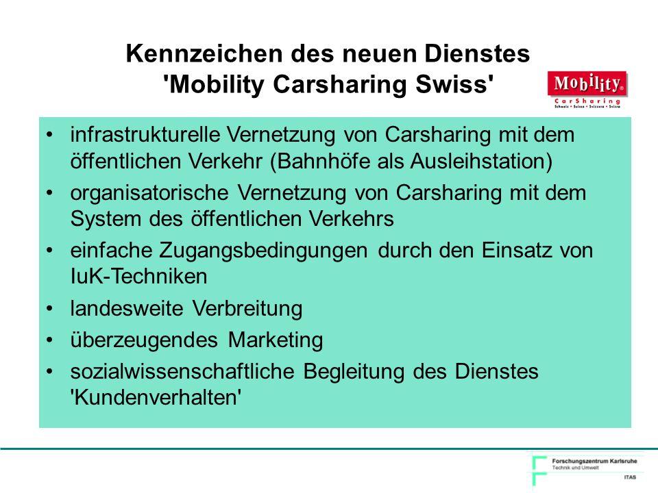 Kennzeichen des neuen Dienstes 'Mobility Carsharing Swiss' infrastrukturelle Vernetzung von Carsharing mit dem öffentlichen Verkehr (Bahnhöfe als Ausl