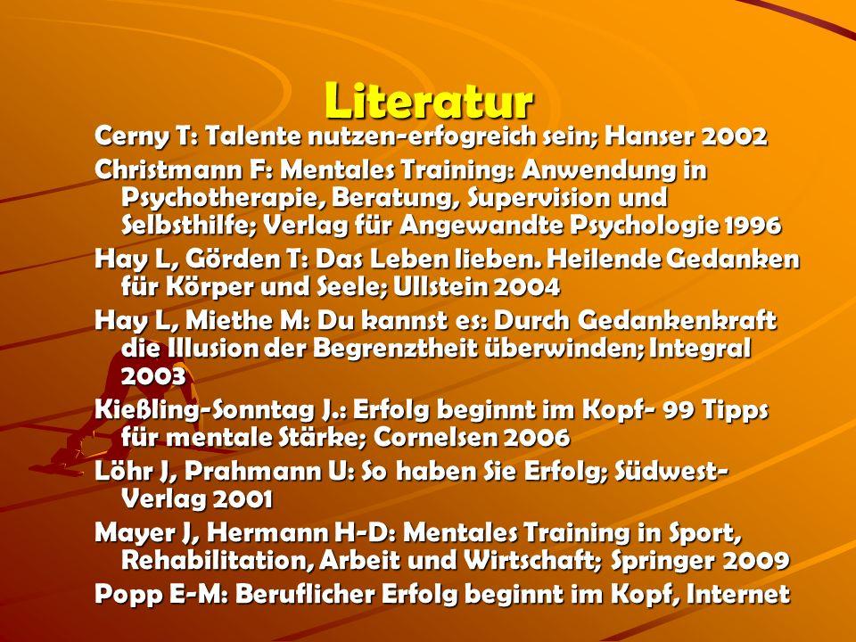 Cerny T: Talente nutzen-erfogreich sein; Hanser 2002 Christmann F: Mentales Training: Anwendung in Psychotherapie, Beratung, Supervision und Selbsthil