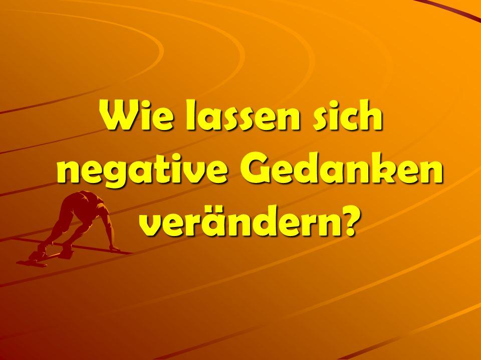 Wie lassen sich negative Gedanken verändern?