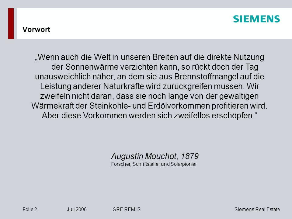 Siemens Real EstateFolie 2Juli 2006SRE REM IS Vorwort Wenn auch die Welt in unseren Breiten auf die direkte Nutzung der Sonnenwärme verzichten kann, s
