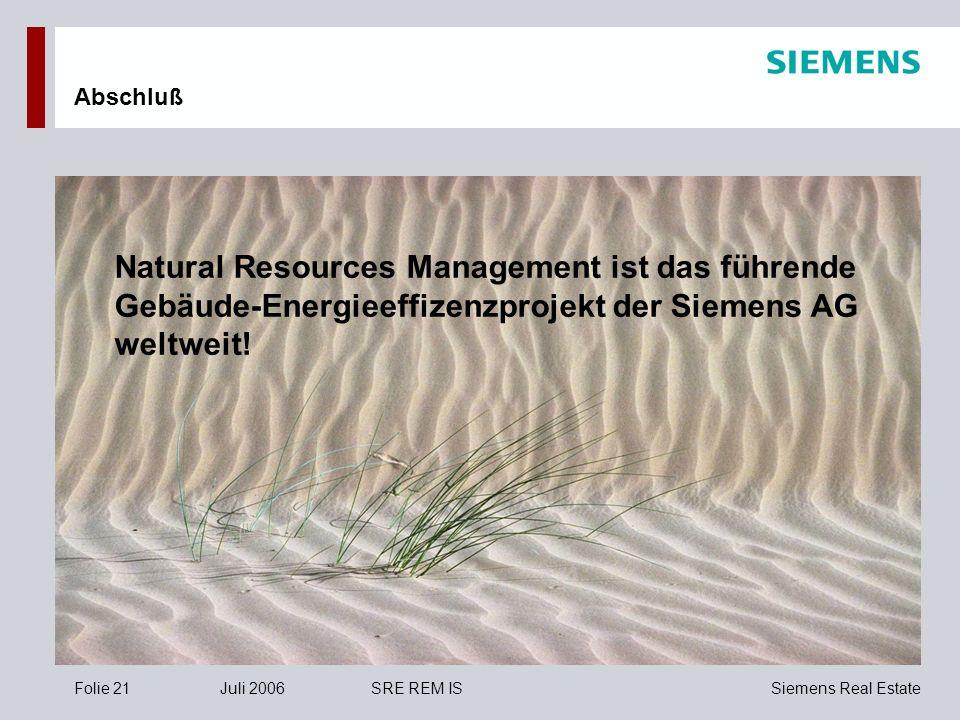 Siemens Real EstateFolie 21Juli 2006SRE REM IS Abschluß Natural Resources Management ist das führende Gebäude-Energieeffizenzprojekt der Siemens AG we