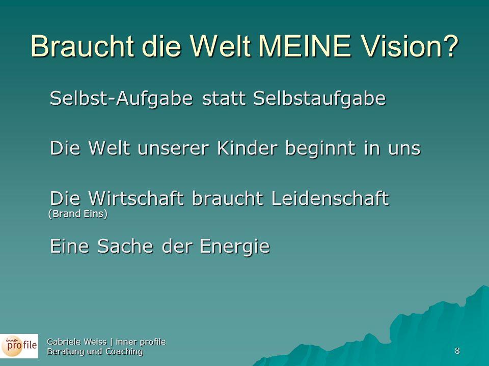 8 Braucht die Welt MEINE Vision? Selbst-Aufgabe statt Selbstaufgabe Selbst-Aufgabe statt Selbstaufgabe Die Welt unserer Kinder beginnt in uns Die Welt