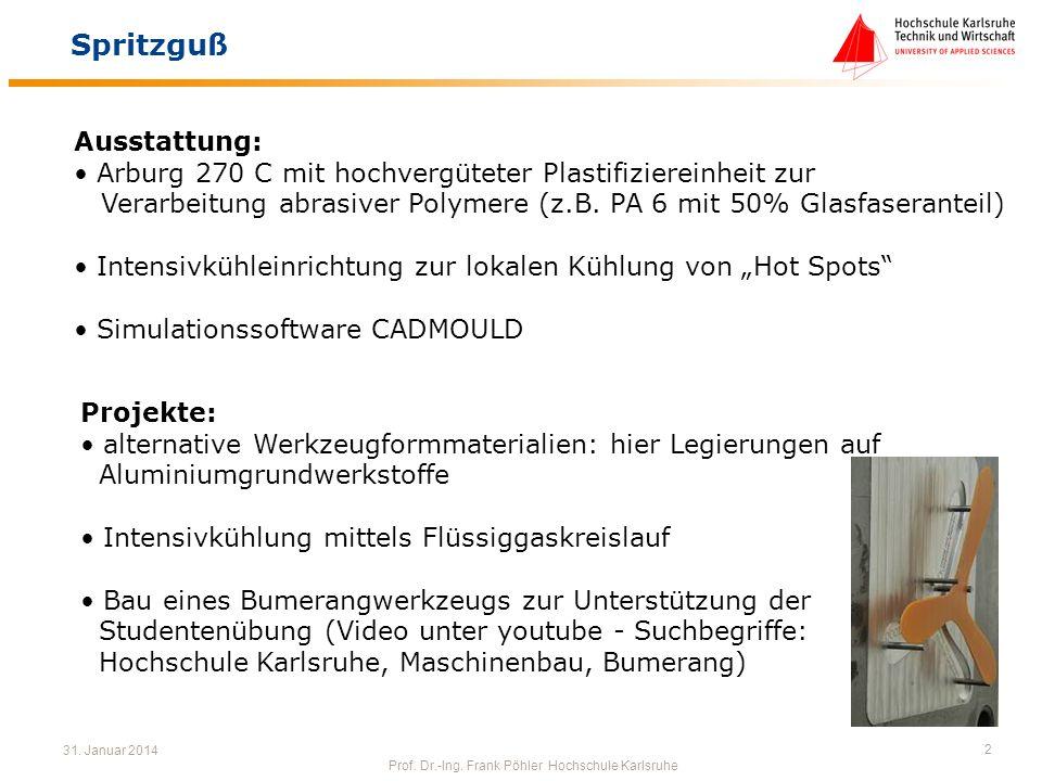 31. Januar 2014 Prof. Dr.-Ing. Frank Pöhler Hochschule Karlsruhe 2 Spritzguß Ausstattung: Arburg 270 C mit hochvergüteter Plastifiziereinheit zur Vera