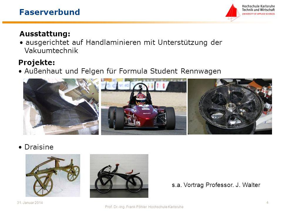 31. Januar 2014 Prof. Dr.-Ing. Frank Pöhler Hochschule Karlsruhe 4 Faserverbund Ausstattung: ausgerichtet auf Handlaminieren mit Unterstützung der Vak