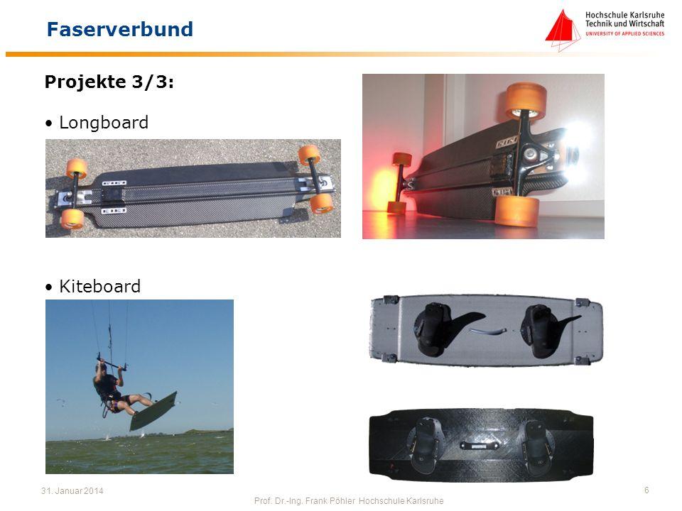 31. Januar 2014 Prof. Dr.-Ing. Frank Pöhler Hochschule Karlsruhe 6 Faserverbund Projekte 3/3: Longboard Kiteboard