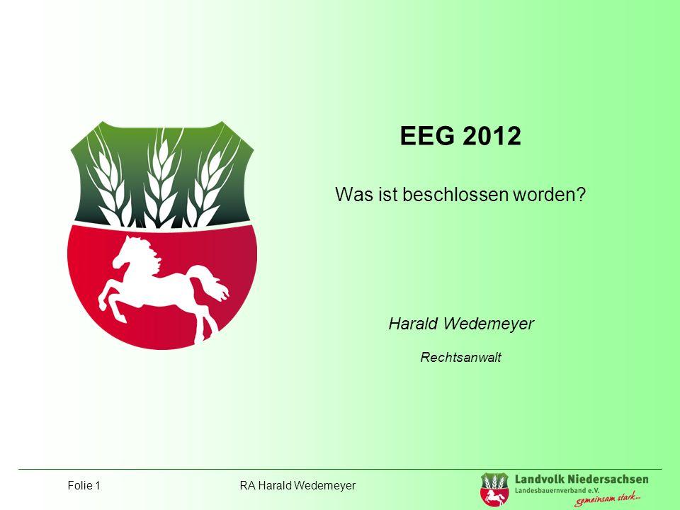 Folie 1RA Harald Wedemeyer EEG 2012 Was ist beschlossen worden? Harald Wedemeyer Rechtsanwalt