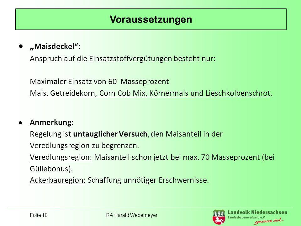 Folie 10RA Harald Wedemeyer Position Landvolk Maisdeckel: Anspruch auf die Einsatzstoffvergütungen besteht nur: Maximaler Einsatz von 60 Masseprozent
