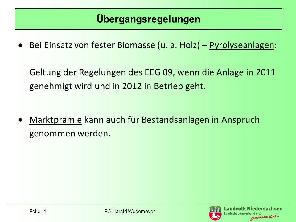Folie 11RA Harald Wedemeyer Position Landvolk Bei Einsatz von fester Biomasse (u. a. Holz) – Pyrolyseanlagen: Geltung der Regelungen des EEG 09, wenn