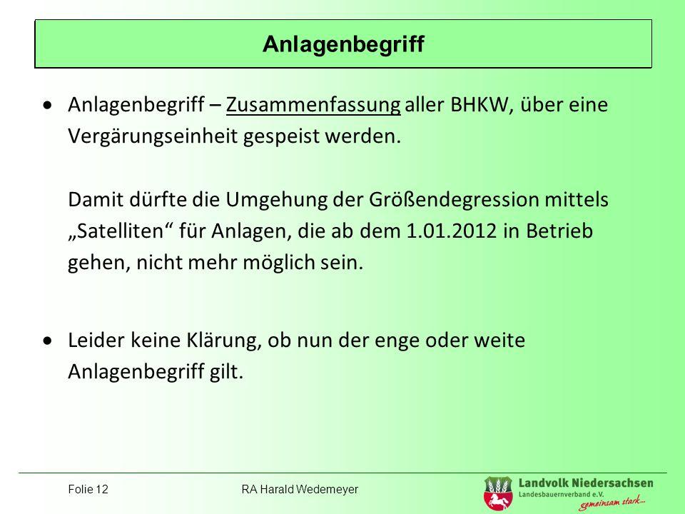 Folie 12RA Harald Wedemeyer Position Landvolk Anlagenbegriff – Zusammenfassung aller BHKW, über eine Vergärungseinheit gespeist werden. Damit dürfte d