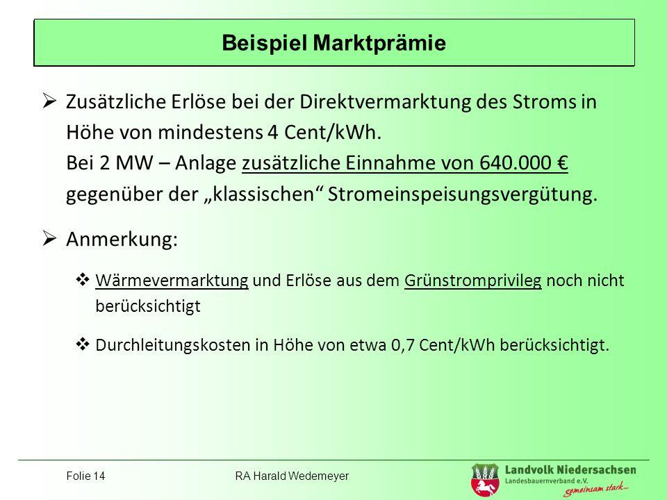 Folie 14RA Harald Wedemeyer Position Landvolk Zusätzliche Erlöse bei der Direktvermarktung des Stroms in Höhe von mindestens 4 Cent/kWh. Bei 2 MW – An