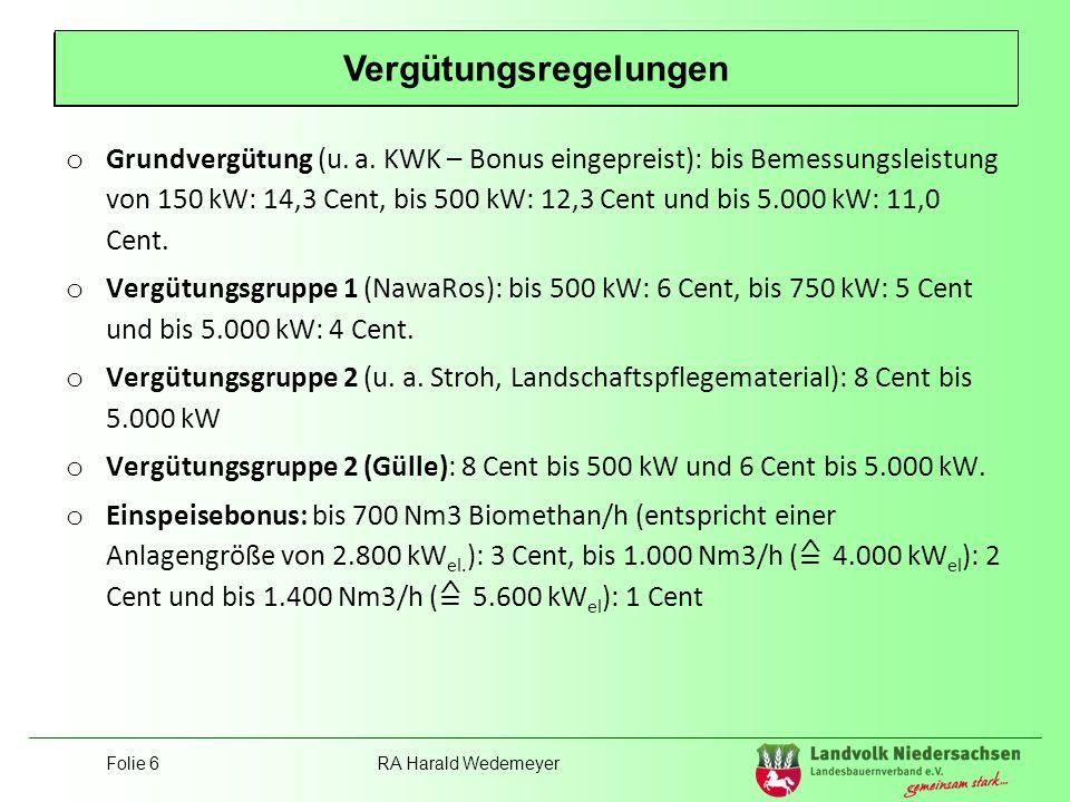 Folie 7RA Harald Wedemeyer Position Landvolk o Einheitsvergütung für Güllevergärungsanlagen bis 75 kW installierter elektrischer Leistung: 25 Cent/kWh bei einem Gülleanteil von mindestens 80 Volumenprozent.