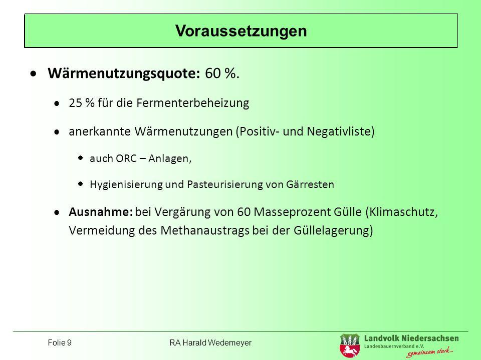 Folie 9RA Harald Wedemeyer Position Landvolk Wärmenutzungsquote: 60 %. 25 % für die Fermenterbeheizung anerkannte Wärmenutzungen (Positiv- und Negativ