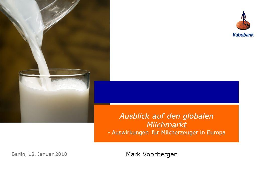 Ausblick auf den globalen Milchmarkt - Auswirkungen für Milcherzeuger in Europa Mark Voorbergen Berlin, 18. Januar 2010