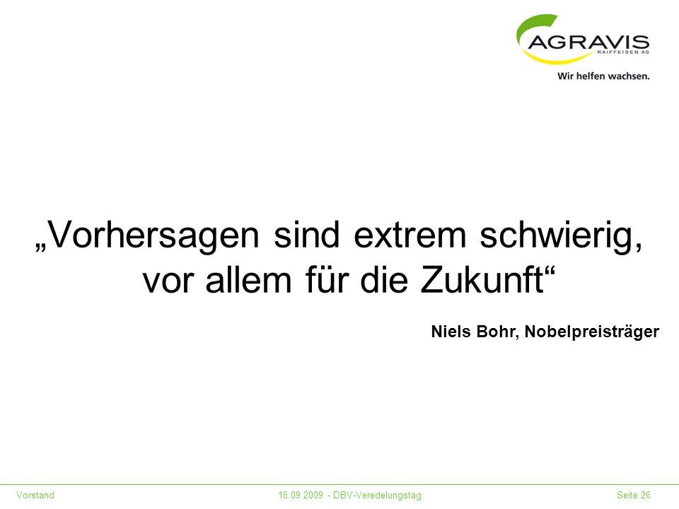 Vorstand16.09.2009 - DBV-Veredelungstag Seite 26 Vorhersagen sind extrem schwierig, vor allem für die Zukunft Niels Bohr, Nobelpreisträger