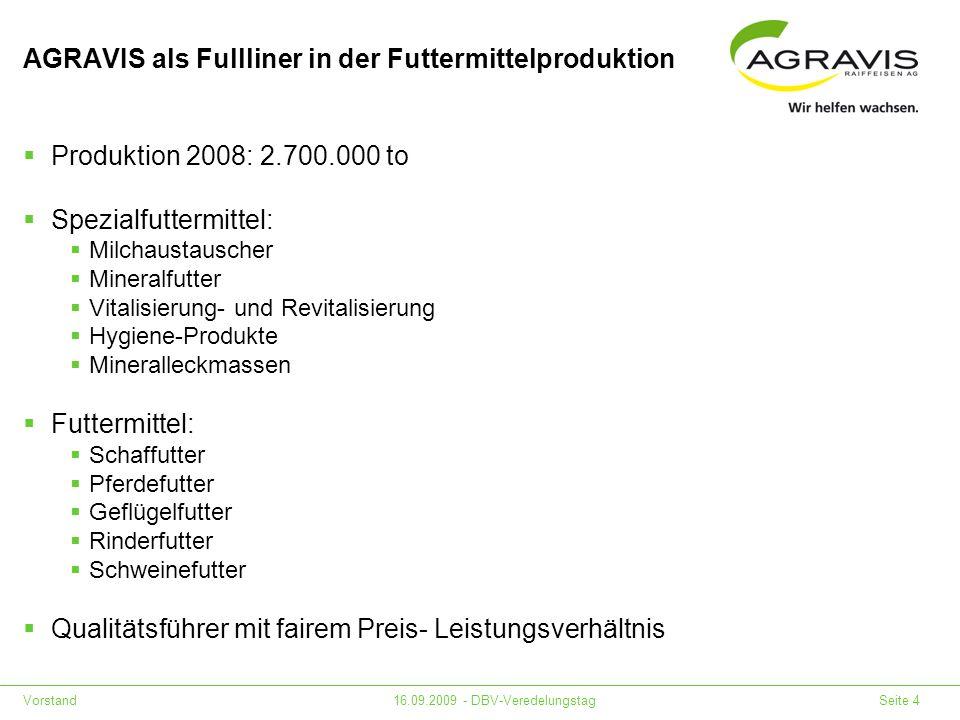 Vorstand16.09.2009 - DBV-Veredelungstag Seite 4 AGRAVIS als Fullliner in der Futtermittelproduktion Produktion 2008: 2.700.000 to Spezialfuttermittel: