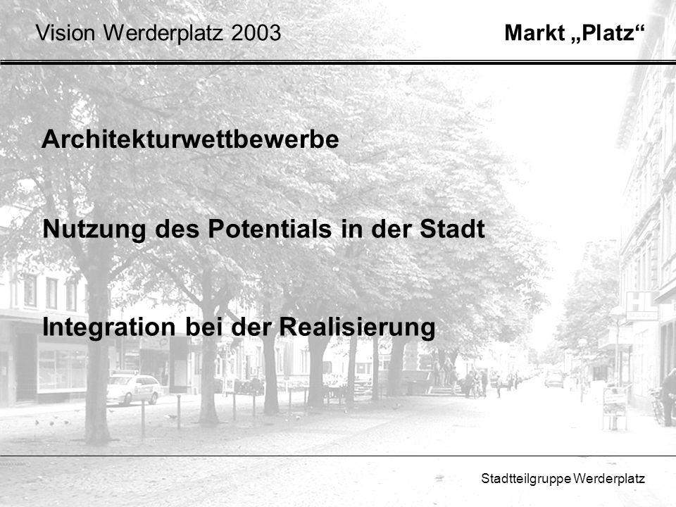 Stadtteilgruppe Werderplatz Architekturwettbewerbe Markt PlatzVision Werderplatz 2003 Nutzung des Potentials in der Stadt Integration bei der Realisie