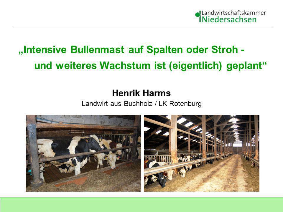 Intensive Bullenmast auf Spalten oder Stroh - und weiteres Wachstum ist (eigentlich) geplant Henrik Harms Landwirt aus Buchholz / LK Rotenburg