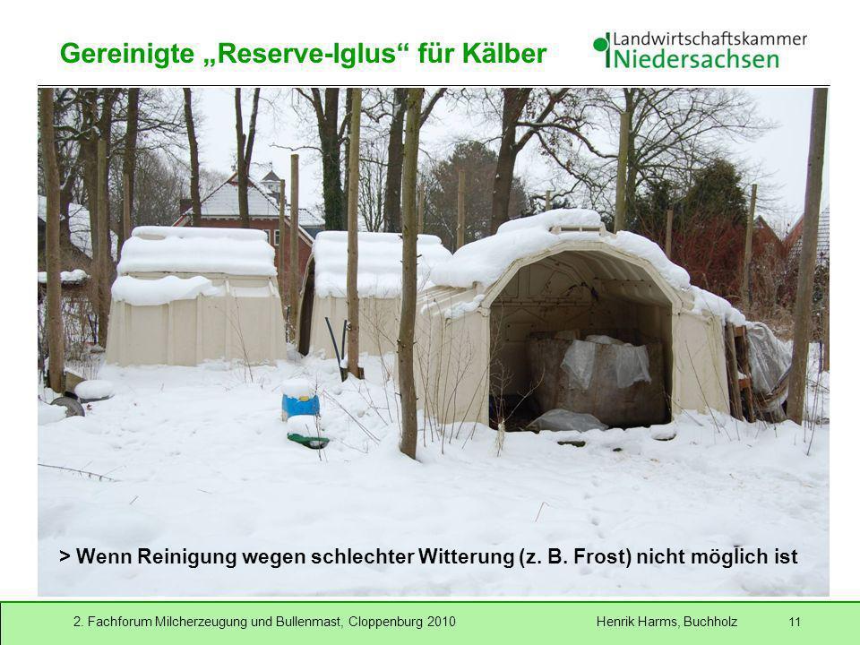 2. Fachforum Milcherzeugung und Bullenmast, Cloppenburg 2010 Henrik Harms, Buchholz 11 Gereinigte Reserve-Iglus für Kälber > Wenn Reinigung wegen schl