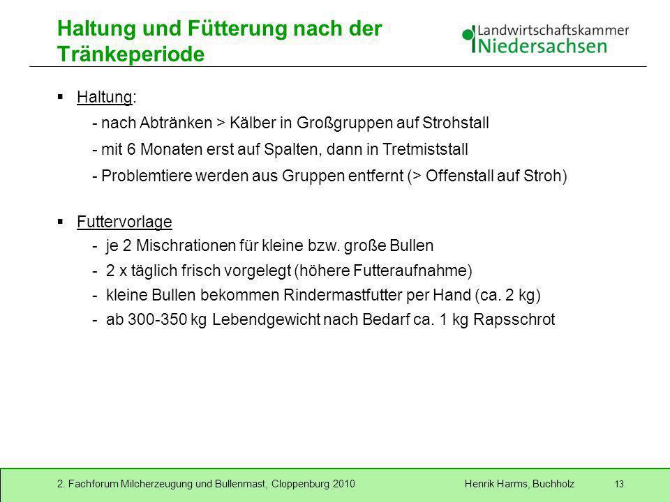 2. Fachforum Milcherzeugung und Bullenmast, Cloppenburg 2010 Henrik Harms, Buchholz 13 Haltung und Fütterung nach der Tränkeperiode Haltung: - nach Ab