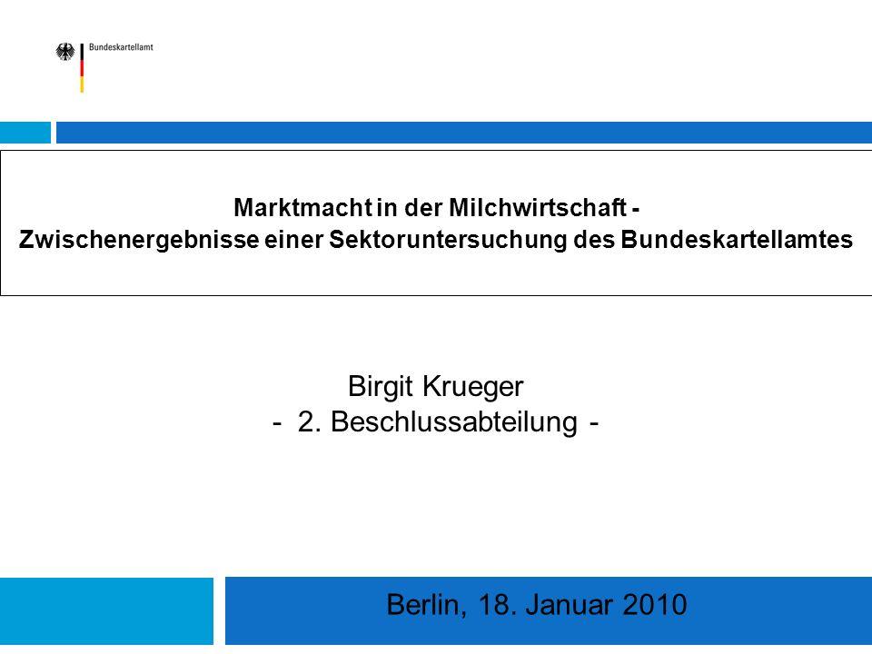 Marktmacht in der Milchwirtschaft - Zwischenergebnisse einer Sektoruntersuchung des Bundeskartellamtes Birgit Krueger - 2.