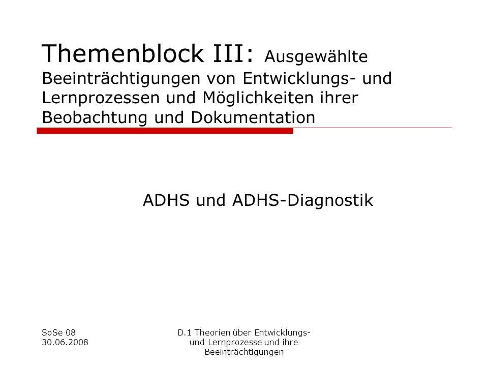SoSe 08 30.06.2008 D.1 Theorien über Entwicklungs- und Lernprozesse und ihre Beeinträchtigungen Themenblock III: Ausgewählte Beeinträchtigungen von En