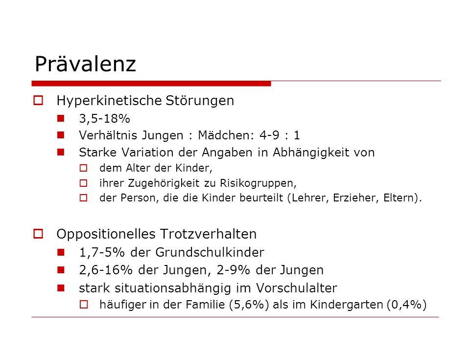 Prävalenz Hyperkinetische Störungen 3,5-18% Verhältnis Jungen : Mädchen: 4-9 : 1 Starke Variation der Angaben in Abhängigkeit von dem Alter der Kinder