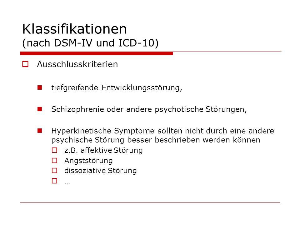 Klassifikationen (nach DSM-IV und ICD-10) Ausschlusskriterien tiefgreifende Entwicklungsstörung, Schizophrenie oder andere psychotische Störungen, Hyperkinetische Symptome sollten nicht durch eine andere psychische Störung besser beschrieben werden können z.B.