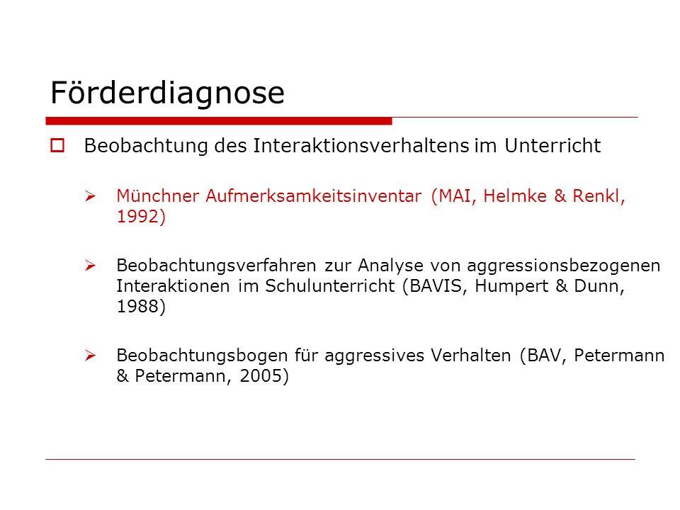 Förderdiagnose Beobachtung des Interaktionsverhaltens im Unterricht Münchner Aufmerksamkeitsinventar (MAI, Helmke & Renkl, 1992) Beobachtungsverfahren