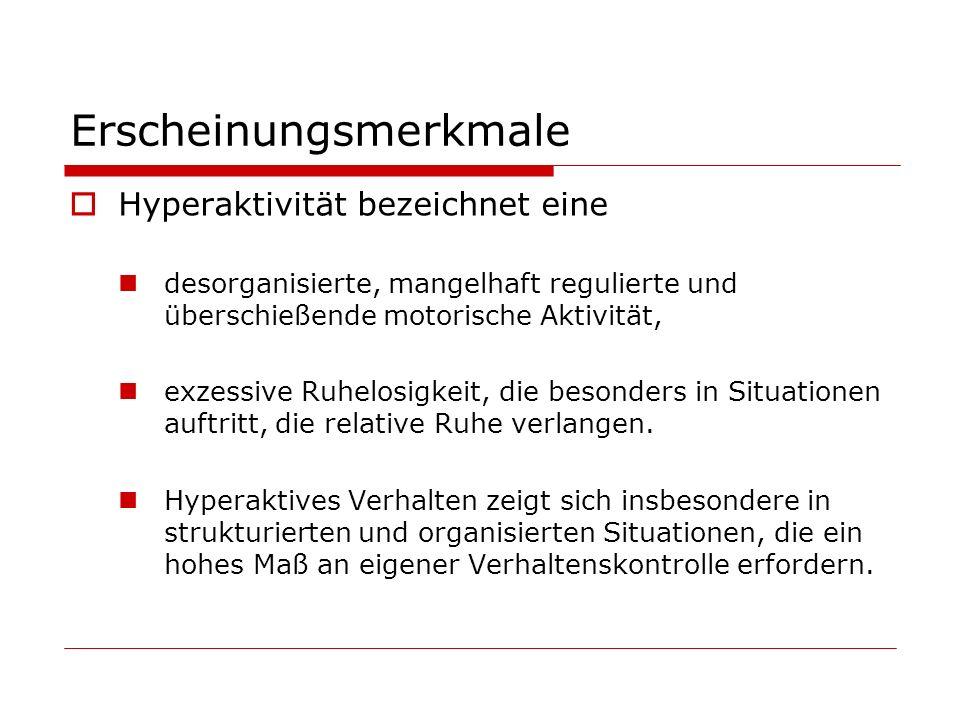 Erscheinungsmerkmale Hyperaktivität bezeichnet eine desorganisierte, mangelhaft regulierte und überschießende motorische Aktivität, exzessive Ruhelosi