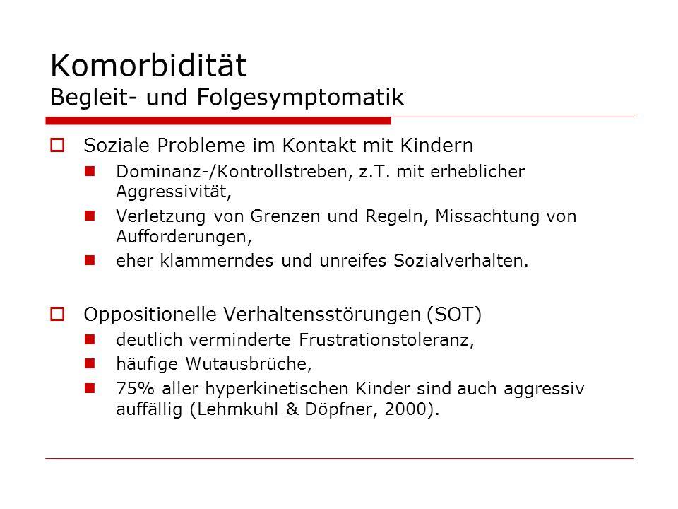Komorbidität Begleit- und Folgesymptomatik Soziale Probleme im Kontakt mit Kindern Dominanz-/Kontrollstreben, z.T. mit erheblicher Aggressivität, Verl