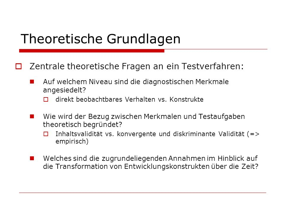 Theoretische Grundlagen Zentrale theoretische Fragen an ein Testverfahren: Auf welchem Niveau sind die diagnostischen Merkmale angesiedelt? direkt beo