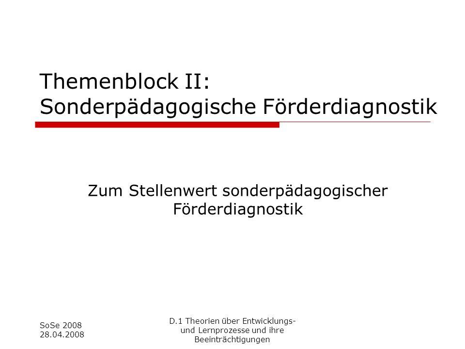 SoSe 2008 28.04.2008 Themenblock II: Sonderpädagogische Förderdiagnostik Zum Stellenwert sonderpädagogischer Förderdiagnostik D.1 Theorien über Entwic