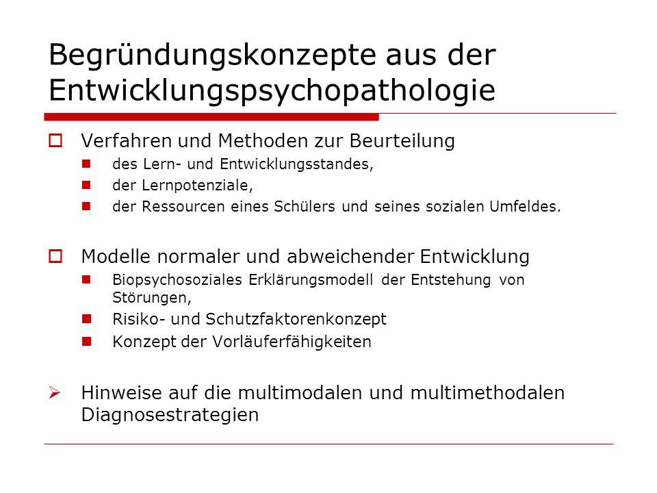 Begründungskonzepte aus der Entwicklungspsychopathologie Verfahren und Methoden zur Beurteilung des Lern- und Entwicklungsstandes, der Lernpotenziale,