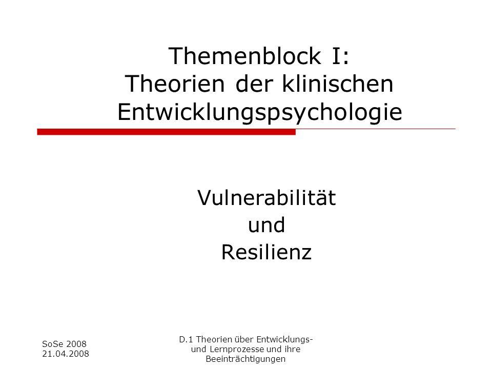 D.1 Theorien über Entwicklungs- und Lernprozesse und ihre Beeinträchtigungen SoSe 2008 21.04.2008 Vulnerabilität und Resilienz Themenblock I: Theorien