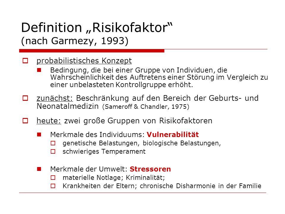 Definition Risikofaktor (nach Garmezy, 1993) probabilistisches Konzept Bedingung, die bei einer Gruppe von Individuen, die Wahrscheinlichkeit des Auft