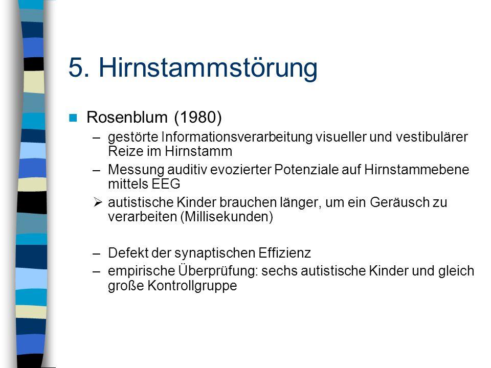 Rosenblum (1980) –gestörte Informationsverarbeitung visueller und vestibulärer Reize im Hirnstamm –Messung auditiv evozierter Potenziale auf Hirnstamm