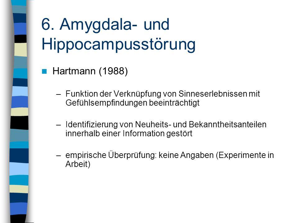 6. Amygdala- und Hippocampusstörung Hartmann (1988) –Funktion der Verknüpfung von Sinneserlebnissen mit Gefühlsempfindungen beeinträchtigt –Identifizi